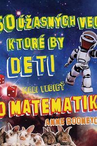 50 úžasných vecí, ktoré by deti mali vedieť o matematike
