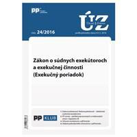 UZZ 24/2016 Zákon o súdnych exekútoroch a exekučnej činnosti (Exekúčný poriadok)