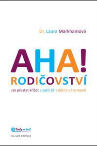 AHA! rodičovství - Jak přestat křičet a začít žít s dětmi v harmonii