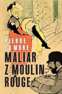 Maliar z Moulin Rouge