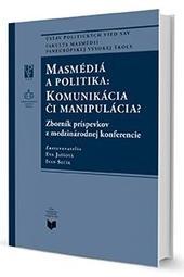 Masmédiá a politika: Komunikácia či manipulácia?