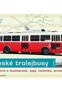České trolejbusy - historie a současnost, typy, technika, provoz