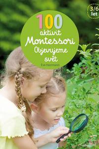 100 aktivit Montessori Objevujeme svět