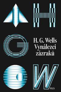 Vynálezci zázraků. Sebrané povídky H. G. Wellse. Svazek I