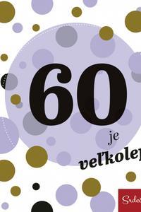 60 je veľkolepá