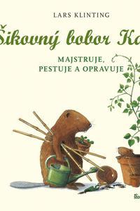 Šikovný bobor Karol majstruje, pestuje a opravuje 2