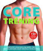 Core tréning -  Kompletný sprievodca na vyformovanie pevnej postavy a správneho držania tela