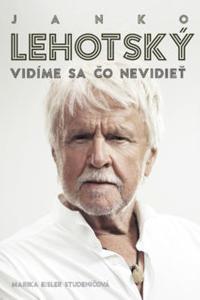 Janko Lehotský: Vidíme sa čo nevidieť