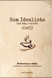 Som Idealista. Len tak, o živote