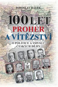 100 let proher a vítězství o politice a smyslu českých dějin