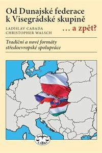 Od Dunajské federace k Visegrádské skupině... a zpět?