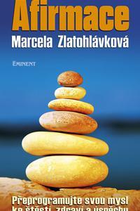 Afirmace - Přeprogramujte svou mysl ke štěstí zdraví a úspěchu