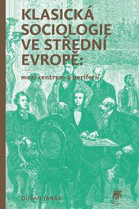 Klasická sociologie ve střední Evropě: mezi centrem a periferií
