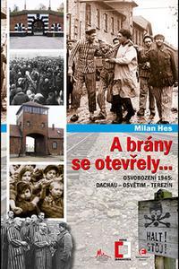 A brány se otevřely - Osvobození 1945: Dachau, Osvětim, Terezín