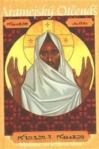 Aramejský Otčenáš - Meditace na Ježíšova slova