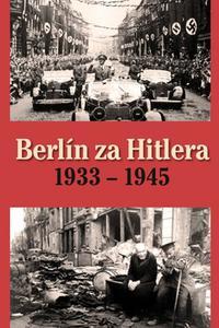 Berlín za Hitlera 1933 - 1945