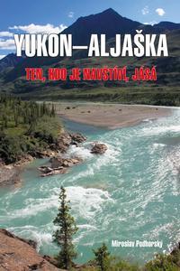 Aljaška-Yukon - Ten, kdo je navštíví, jásá
