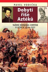 Dobytí říše Aztéků - Tažení Hernána Cortése v letech 1519-1521