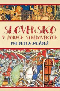 Slovensko v dobách stredovekých pre deti a mládež