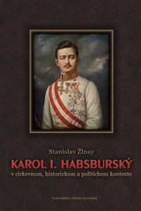 Karol I. Habsburský v cirkevnom, historickom a politickom kontexte