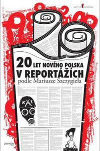 20 let nového Polska v reportážích podle Mariusze Szczygieła