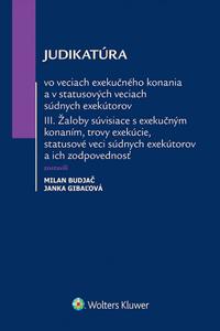Judikatúra vo veciach exekučného konania a v statusových veciach súdnych exekútorov III.