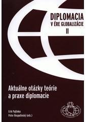 Diplomacia v ére globalizácie II - Aktuálne otázky teórie a praxe diplomacie