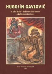 Hugolín Gavlovič ajeho dielo vdobovom literárnom akultúrnom kontexte
