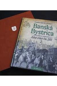 Banská Bystrica Ako sme tu žili II. - exkluzív