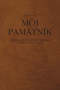 Môj pamätník. Denník frontového vojaka z rokov 1915 – 1918