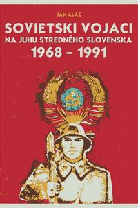 Sovietski vojaci na juhu stredného Slovenska 1968 – 1991