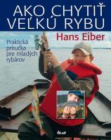 Ako chytiť veľkú rybu - Praktická príručka pre mladých rybárov