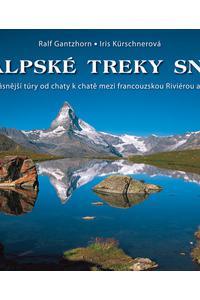Alpské treky snů - Nejkrásnější túry od chaty k chatě mezi francouzskou Riviérou a Vídní