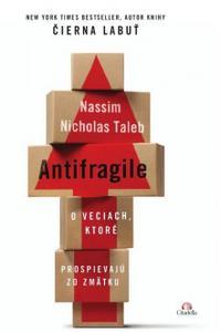 Antifragile - O veciach, ktoré prospievajú zo zmätku