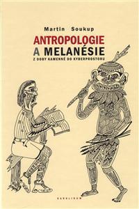 Antropologie a Melanésie z doby kamenné do kyberprostoru