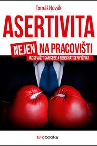 Asertivita nejen na pracovišti - Jak si vážit sám sebe a nenechat se využívat