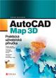 AutoCAD Map 3D - Praktická uživatelská příručka