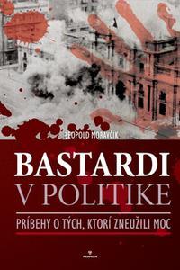 Bastardi v politike - Príbehy o tých, ktorí zneužili moc