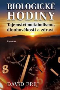Biologické hodiny - Tajemství metabolismu, dlouhověkosti a zdraví