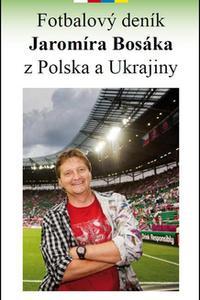 Fotbalový deník Jaromíra Bosáka z Polska a Ukrajiny