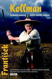 František Kollman laskavý samuraj - Učitel tichého zabíjení