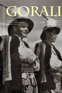 Gorali - Veľká kniha o Goraloch Oravy, Liptova a Kysúc Big book about Gorals of Orava...