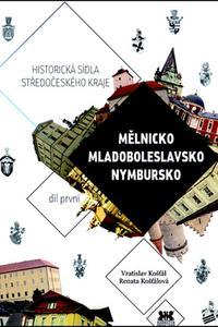 Historická sídla středočeského kraje - Mělnicko, Mladoboleslavsko, Nymbursko