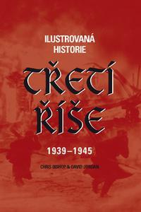Ilustrovaná historie Třetí říše 1939 - 1945