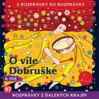 97 - O víle Dobruške  (Z rozprávky do rozprávky) - Audiokniha