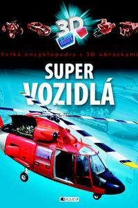 Super vozidlá - Veľká encyklopédia s 3 D obrázkami