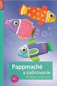 TOPP - Pappmaché a kašírovanie - Pre malé i veľké ruky