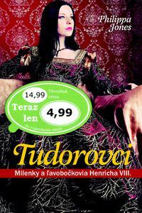 Tudorovci - Milenky a ľavobočkovia Henricha VIII.