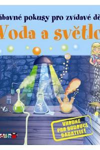 Voda a světlo - Zábavné pokusy pro zvídavé děti
