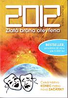 2012: Zlatá brána otevřena - Čeká lidstvo konec nebo nový začátek?